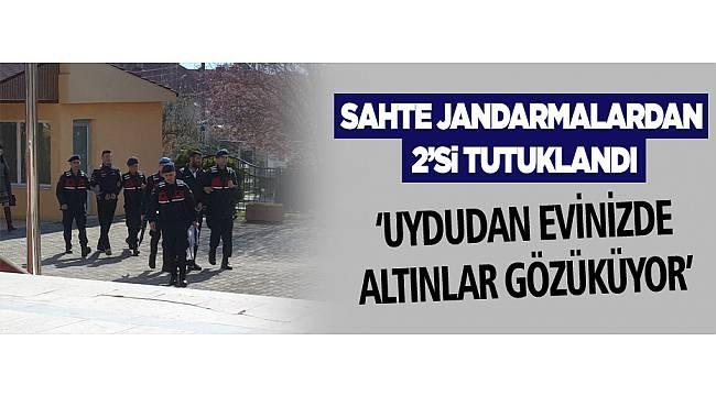 SAHTE JANDARMALARDAN 2'Sİ TUTUKLANDI!
