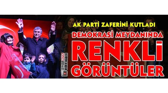 AK Parti Zaferini Kutladı! Demokrasi Meydanında Renkli Görüntüler
