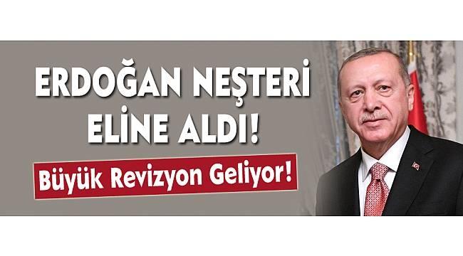 ERDOĞAN NEŞTERİ ELİNE ALDI!
