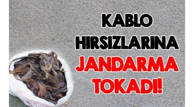 KABLO HIRSIZLARINA JANDARMA TOKADI!
