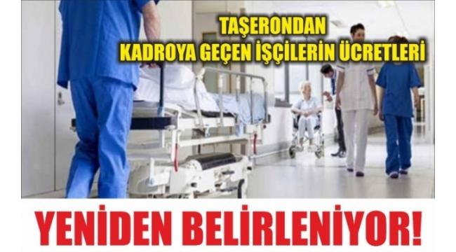 Taşerondan Kadroya Geçen İşçilerin Ücretleri Yeniden Belirleniyor!