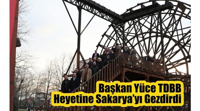 Başkan Yüce TDBB Heyetine Sakarya'yı Gezdirdi
