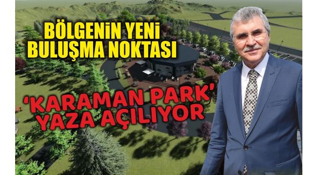 Bölgenin Yeni Buluşma Noktası 'Karaman Park' Yaza Açılıyor