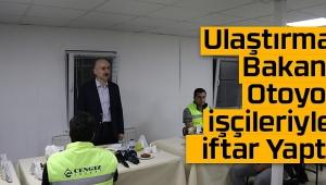 Ulaştırma Bakanı Otoyol İşçileriyle İftar Yaptı