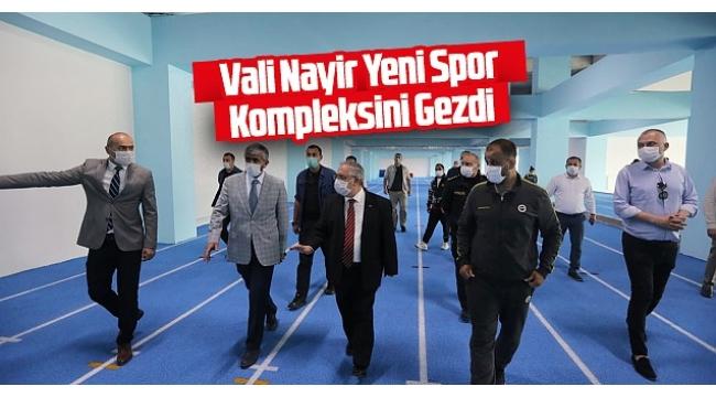 Vali Nayir Yeni Spor Kompleksinde İncelemelerde Bulundu